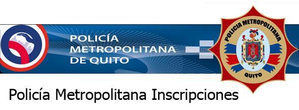 Inscripciones Policía Metropolitana Quito